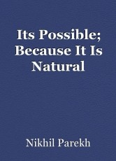 Its Possible; Because It Is Natural