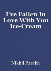 I've Fallen In Love With You Ice-Cream