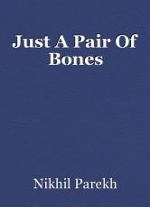 Just A Pair Of Bones