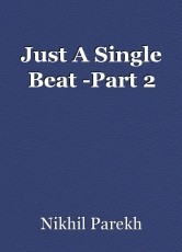Just A Single Beat -Part 2