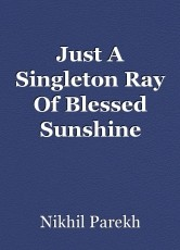 Just A Singleton Ray Of Blessed Sunshine