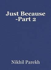 Just Because -Part 2