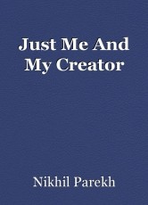Just Me And My Creator
