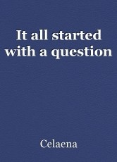 It all started with a question