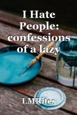 I Hate People: confessions of a lazy introvert