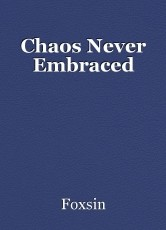 Chaos Never Embraced