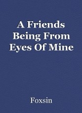 A Friends Being From Eyes Of Mine