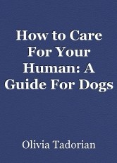 How to Care For Your Human: A Guide For Dogs