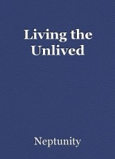 Living the Unlived