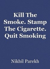 Kill The Smoke. Stamp The Cigarette. Quit Smoking Forever.