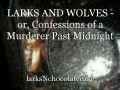 LARKS AND WOLVES - or, Confessions of a Murderer Past Midnight