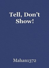 Tell, Don't Show!