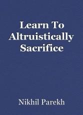 Learn To Altruistically Sacrifice