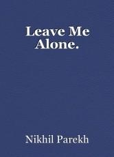 Leave Me Alone.