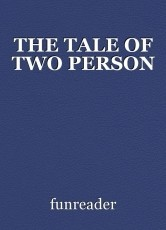 THE TALE OF TWO PERSON