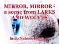 MIRROR, MIRROR - a scene from LARKS AND WOLVES