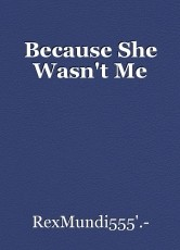 Because She Wasn't Me