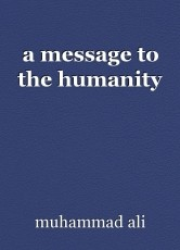 a message to the humanity