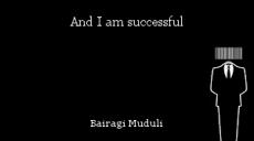And I am successful