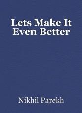 Lets Make It Even Better