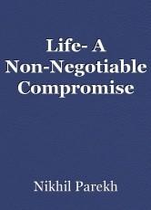 Life- A Non-Negotiable Compromise
