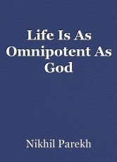 Life Is As Omnipotent As God