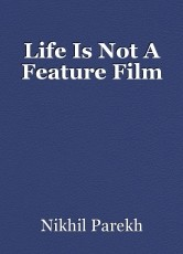 Life Is Not A Feature Film