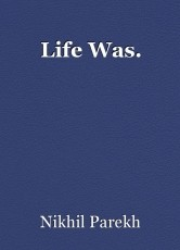Life Was.