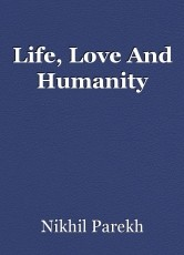 Life, Love And Humanity