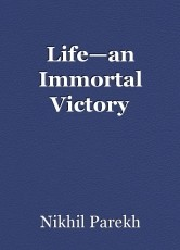 Life—an Immortal Victory