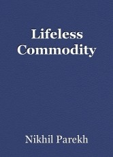 Lifeless Commodity