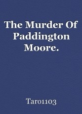 The Murder Of Paddington Moore.