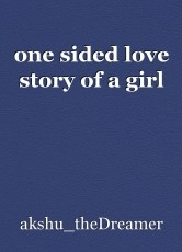 one sided love story of a girl, short story by akshutheDreamer