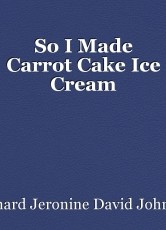 So I Made Carrot Cake Ice Cream