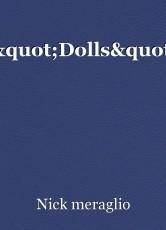 """Dolls"""
