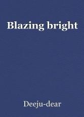 Blazing bright