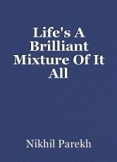 Life's A Brilliant Mixture Of It All