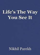 Life's The Way You See It