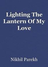 Lighting The Lantern Of My Love