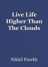 Live Life Higher Than The Clouds
