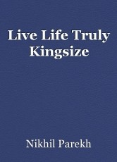 Live Life Truly Kingsize