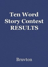 Ten Word Story Contest RESULTS