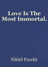 Love Is The Most Immortal.