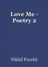 Love Me - Poetry 2