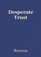 Desperate Trust