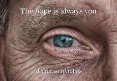 The hope is always you