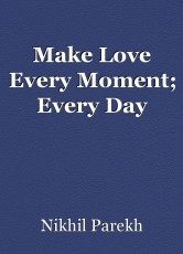 Make Love Every Moment; Every Day
