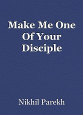Make Me One Of Your Disciple