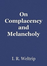 On Complacency and Melancholy