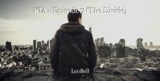 KIA - Episode 7 (The Divide)